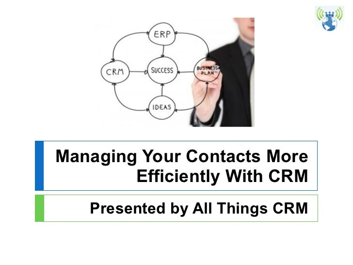 Managing Your Contacts More Efficiently With CRM Presented by All Things CRM