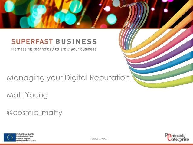 Managing your Digital Reputation Matt Young @cosmic_matty  Serco Internal