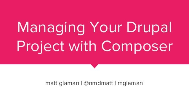 Managing your Drupal project with Composer