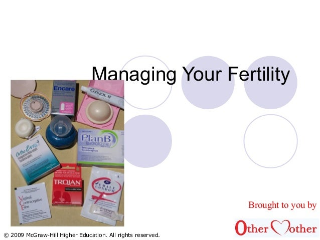 © 2009 McGraw-Hill Higher Education. All rights reserved. Managing Your Fertility Brought to you by