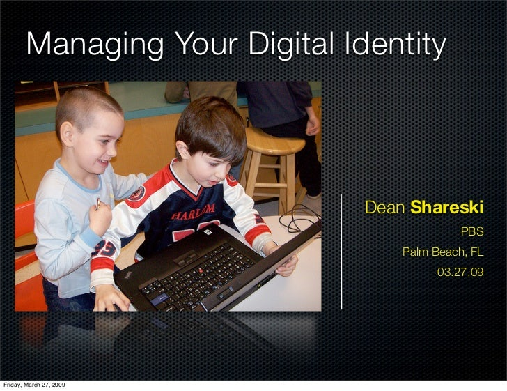Managing Your Digital Identity                               Dean Shareski                                             PBS...