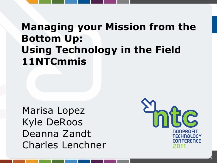 Managing your Mission from the Bottom Up:  Using Technology in the Field  11NTCmmis Marisa Lopez Kyle DeRoos Deanna Zandt ...