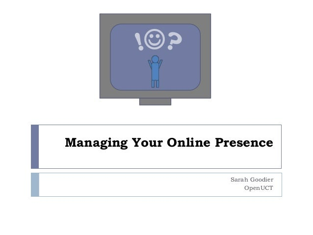 Managing Your Online Presence                       Sarah Goodier                           OpenUCT