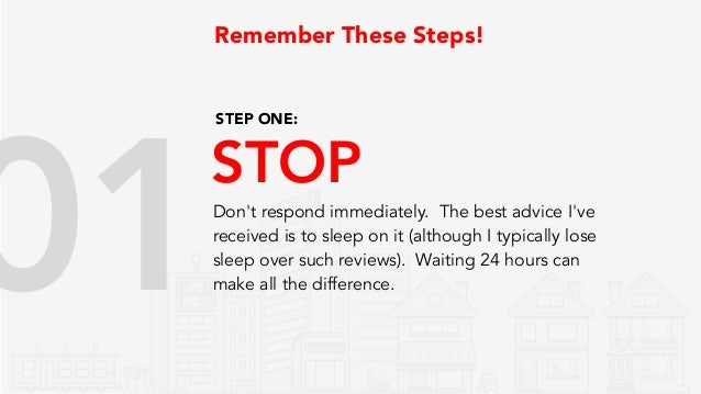 Remember These Steps! Roll with it. In the end, you can't control the opinions of your clients. Attempt to mend any valid ...