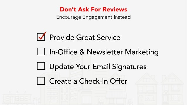 Update Your Email Signature Post Logos In-Office & In Marketing Materials Don't Ask For Reviews Just leave a trail of bread...