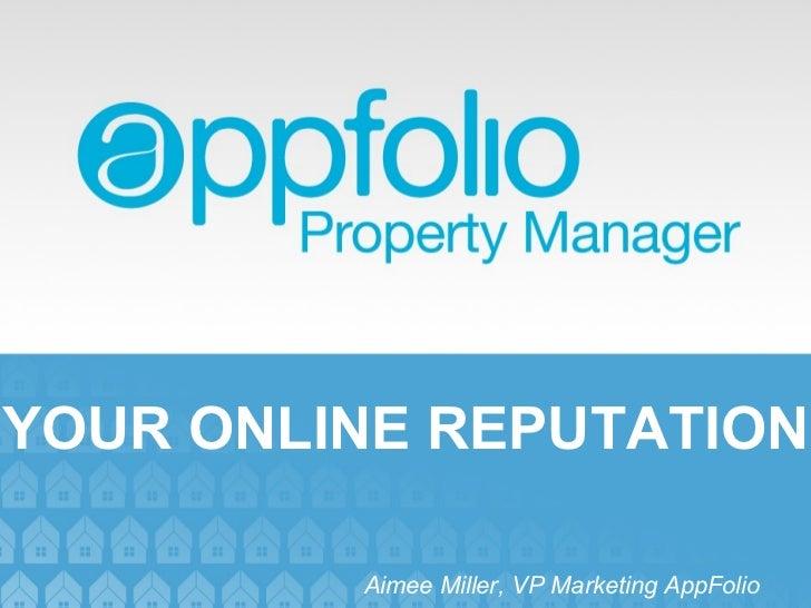YOUR ONLINE REPUTATION Aimee Miller, VP Marketing AppFolio