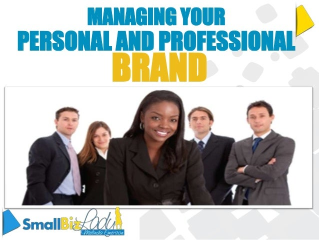 MANAGING YOURPERSONAL AND PROFESSIONAL        BRAND