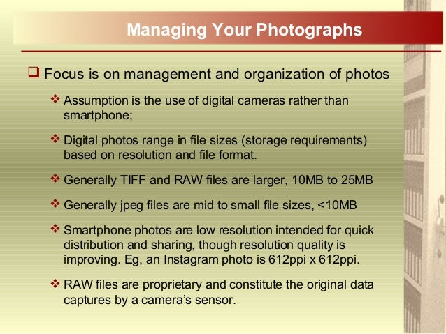  Focus is on management and organization of photos  Assumption is the use of digital cameras rather than smartphone;  D...