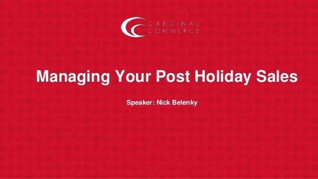 Managing Your Post Holiday Sales Speaker: Nick Belenky