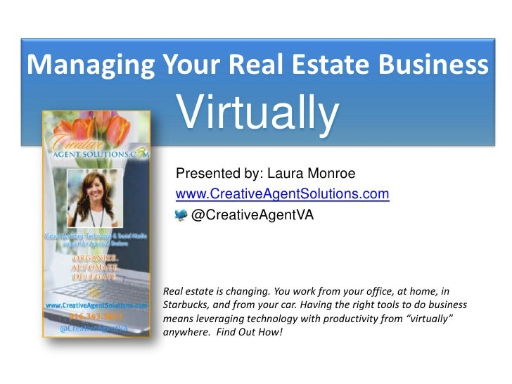 Managing Your Real Estate Business Virtually<br />Presented by: Laura Monroe<br />www.CreativeAgentSolutions.com<br />    ...