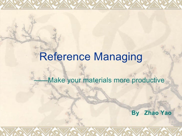 Reference Managing —— Make your materials more productive By  Zhao Yao