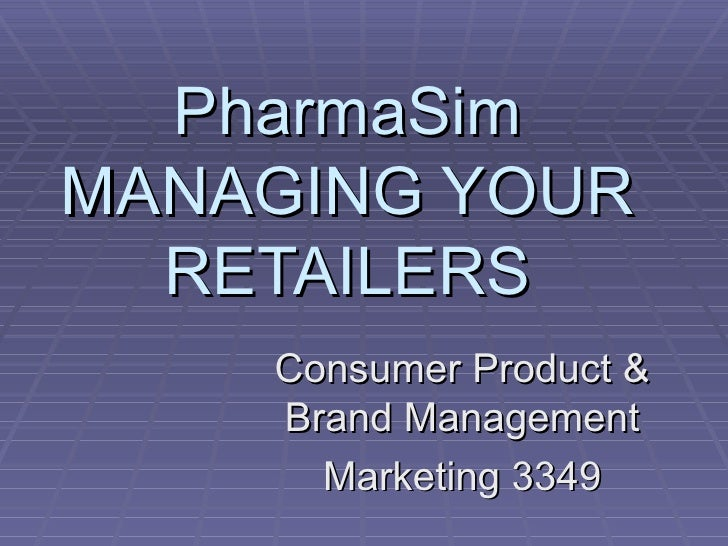 PharmaSim MANAGING YOUR RETAILERS Consumer Product & Brand Management Marketing 3349