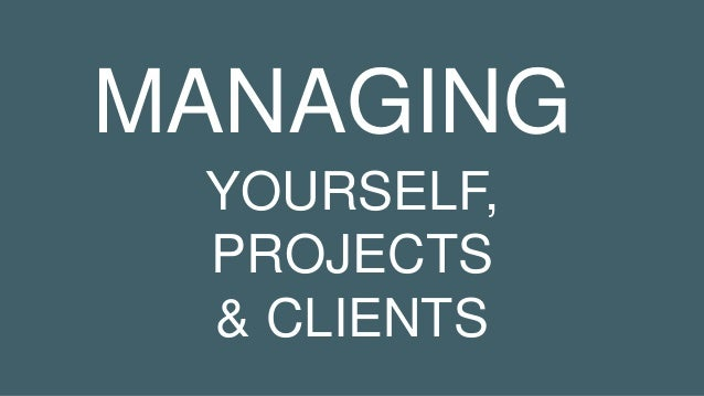 YOURSELF, PROJECTS & CLIENTS MANAGING