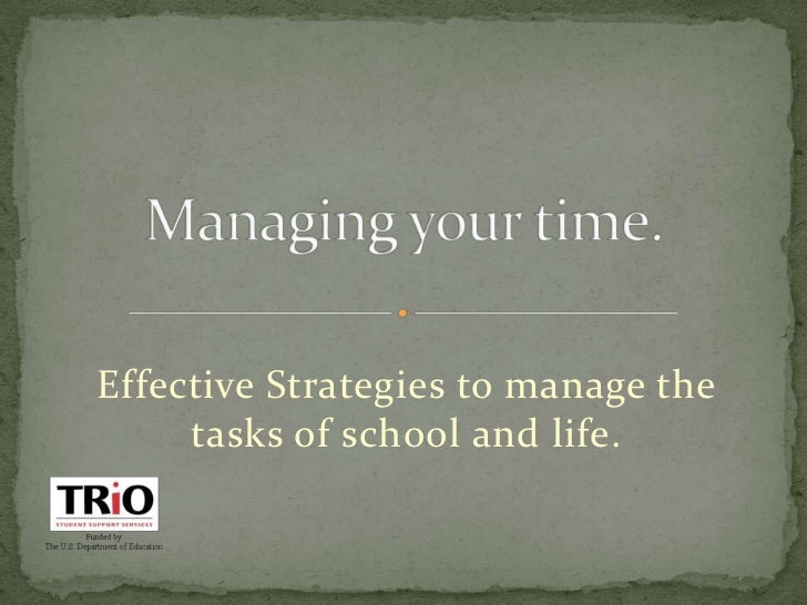 Managing your time.<br />Effective Strategies to manage the tasks of school and life.<br />