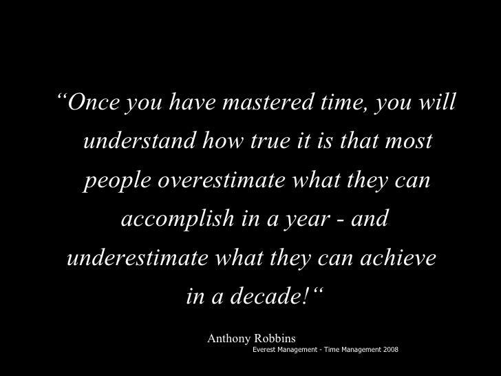 """<ul><li>"""" Once you have mastered time, you will </li></ul><ul><li>understand how true it is that most </li></ul><ul><li>pe..."""