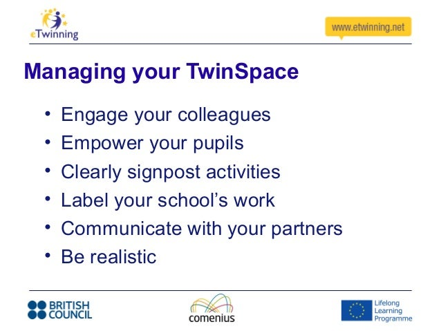 Managing your TwinSpace• Engage your colleagues• Empower your pupils• Clearly signpost activities• Label your school's wor...
