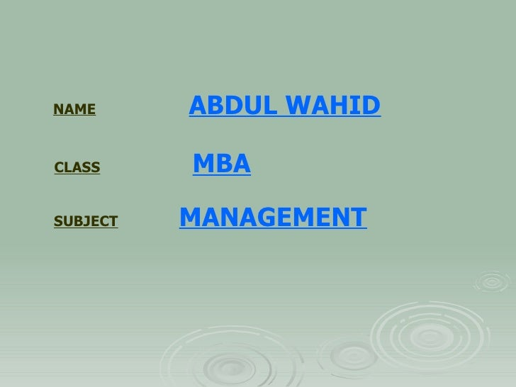NAME   ABDUL WAHID CLASS   MBA SUBJECT MANAGEMENT