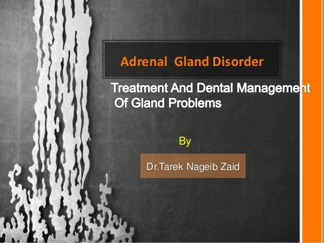 Adrenal Gland Disorder Dr.Tarek Nageib Zaid By
