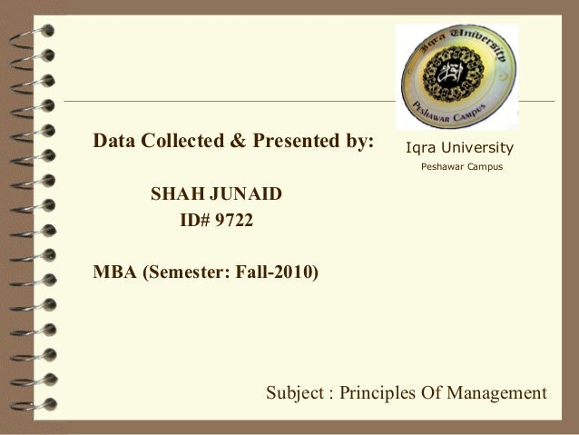 Data Collected & Presented by: SHAH JUNAID ID# 9722 MBA (Semester: Fall-2010) Iqra University Peshawar Campus Subject : Pr...