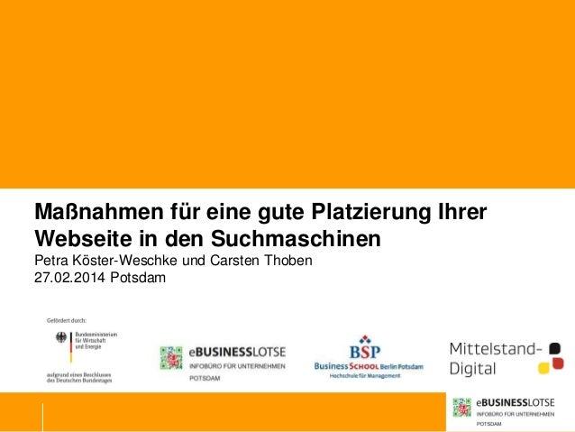 Maßnahmen für eine gute Platzierung Ihrer Webseite in den Suchmaschinen Petra Köster-Weschke und Carsten Thoben 27.02.2014...