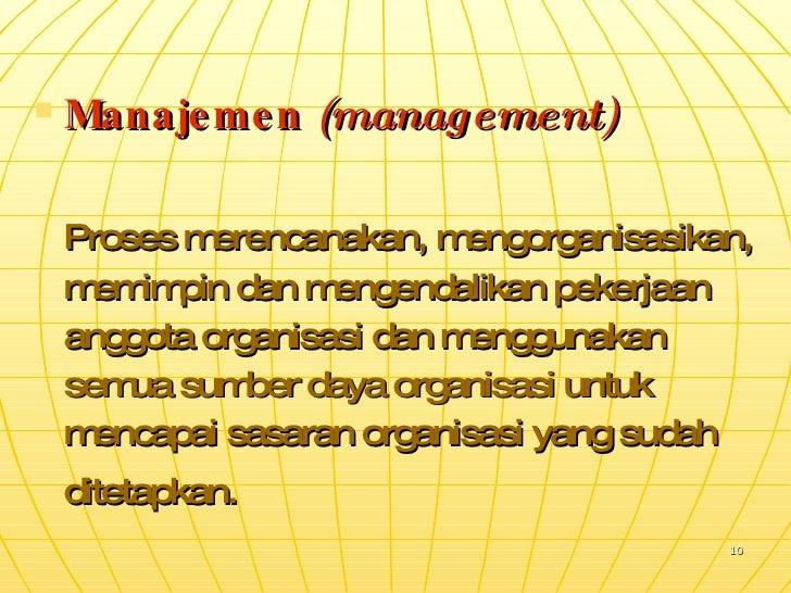 <ul><li>Manajemen  (management) </li></ul><ul><li>Proses merencanakan, mengorganisasikan, memimpin dan mengendalikan peker...