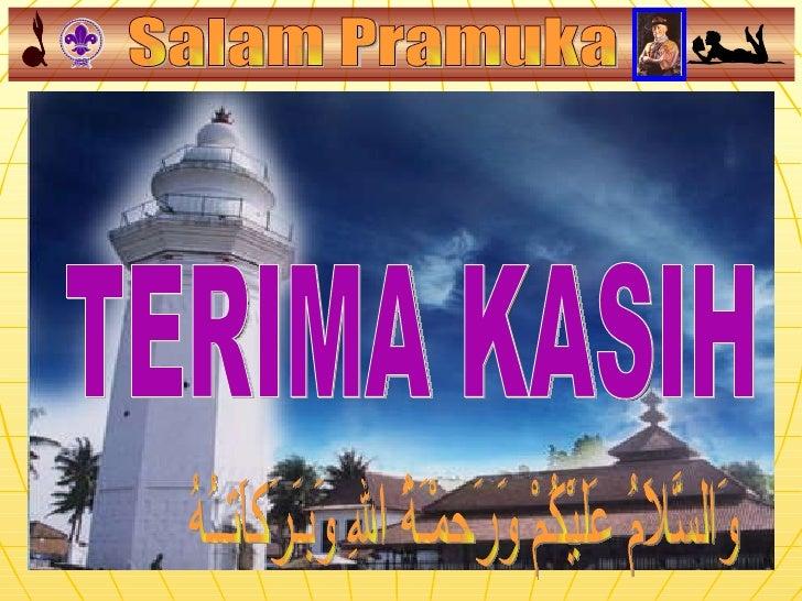 TERIMA KASIH وَالسَّلاَمُ عَليَْكُمْ وَرَحمْـَةُ اللهِ وَبـَرَكاَتــُهُ Salam Pramuka