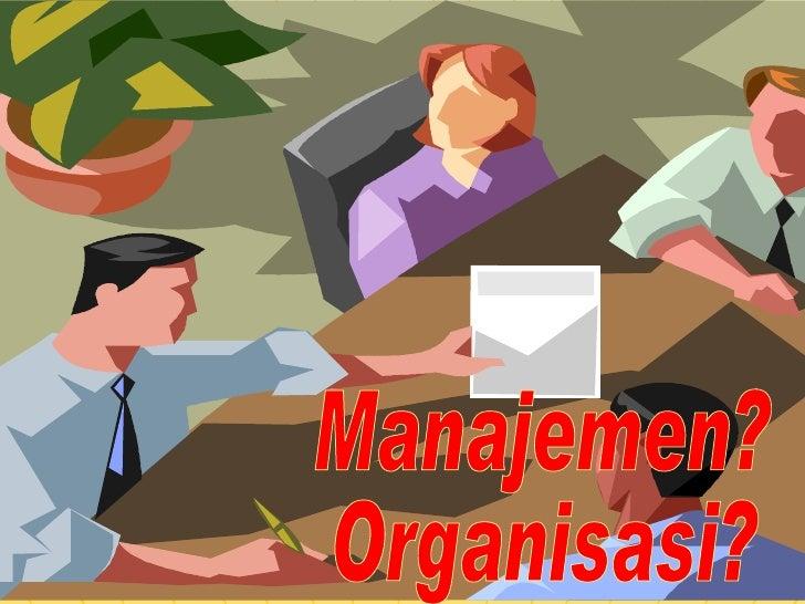 Manajemen? Organisasi?