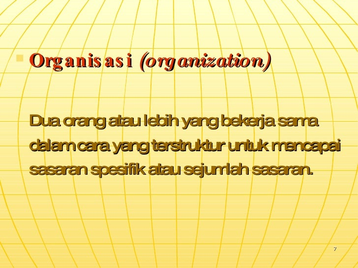 <ul><li>Organisasi  (organization) </li></ul><ul><li>Dua orang atau lebih yang bekerja sama dalam cara yang terstruktur un...