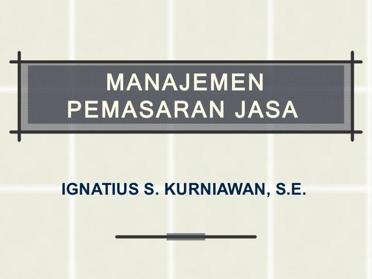 MANAJEMENPEMASARAN JASAIGNATIUS S. KURNIAWAN, S.E.