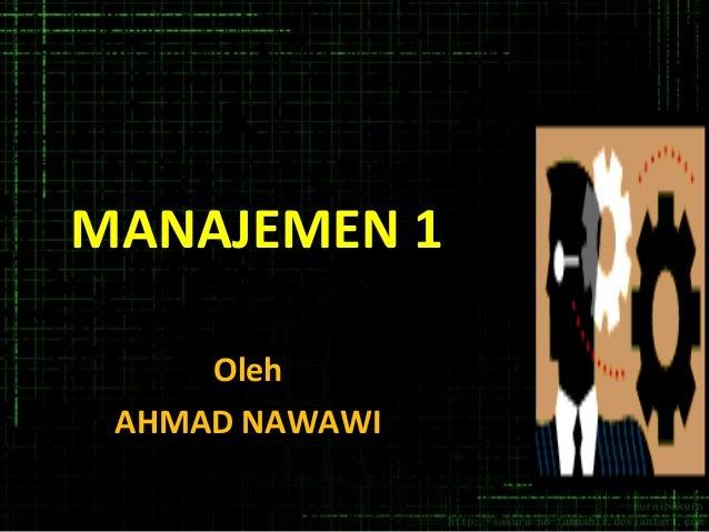 MANAJEMEN 1 Oleh AHMAD NAWAWI