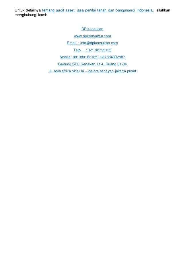 Untuk detailnya tentang audit asset, jasa penilai tanah dan bangunandi Indonesia, silahkan menghubungi kami: DP konsultan ...