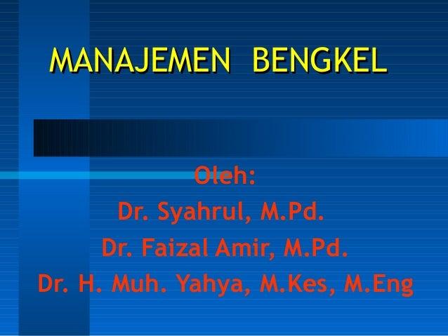 MANAJEMEN BENGKEL Oleh: Dr. Syahrul, M.Pd. Dr. Faizal Amir, M.Pd. Dr. H. Muh. Yahya, M.Kes, M.Eng