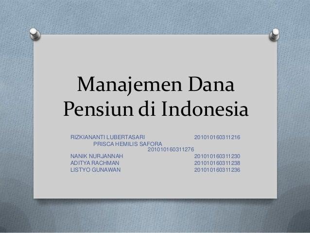 Manajemen DanaPensiun di IndonesiaRIZKIANANTI LUBERTASARI                  201010160311216        PRISCA HEMILIS SAFORA   ...