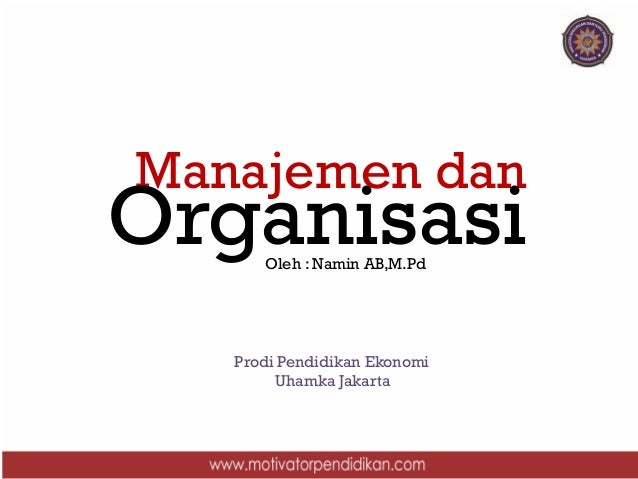 Manajemen dan OrganisasiOleh : Namin AB,M.Pd Prodi Pendidikan Ekonomi Uhamka Jakarta