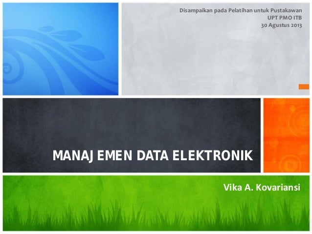Disampaikan pada Pelatihan untuk Pustakawan UPT PMO ITB 30 Agustus 2013  Electronic DataDATA ELEKTRONIK MANAJEMEN Manageme...