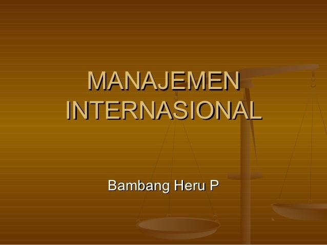 MANAJEMENINTERNASIONAL  Bambang Heru P