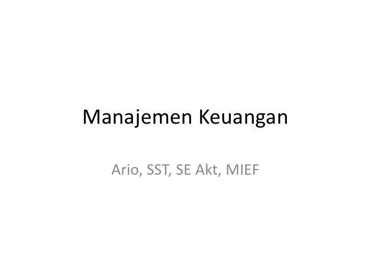 ManajemenKeuangan<br />Ario, SST, SE Akt, MIEF<br />
