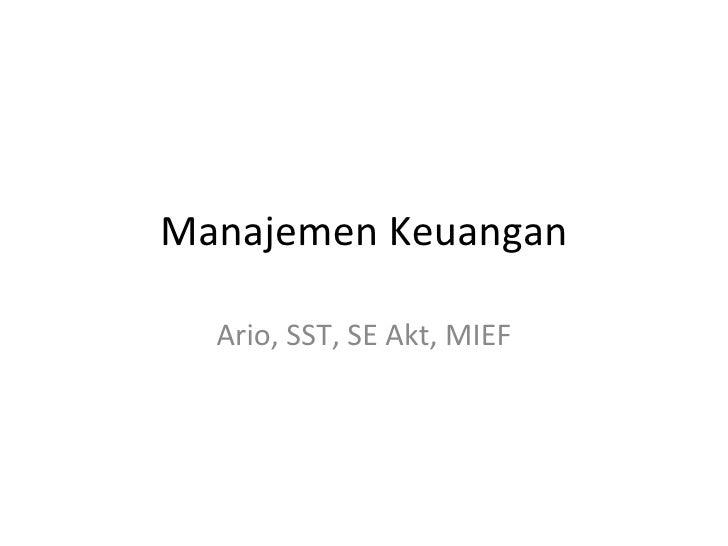 Manajemen Keuangan Ario, SST, SE Akt, MIEF