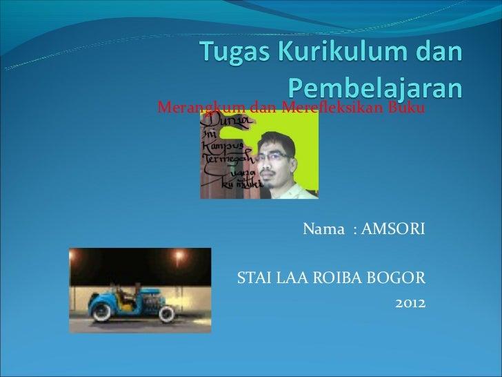 Merangkum dan Merefleksikan Buku                 Nama : AMSORI         STAI LAA ROIBA BOGOR                          2012
