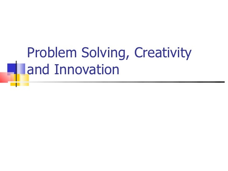 Problem Solving, Creativity and Innovation