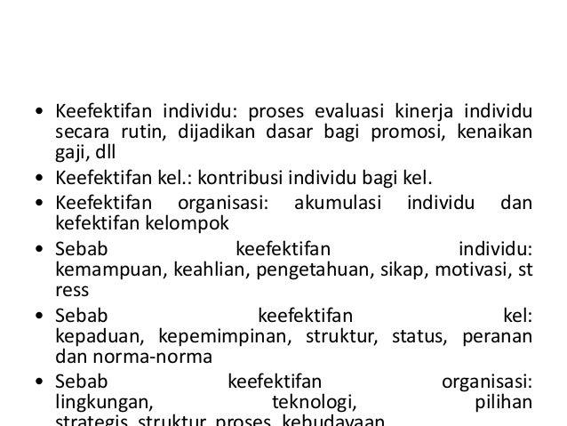• Keefektifan individu: proses evaluasi kinerja individu secara rutin, dijadikan dasar bagi promosi, kenaikan gaji, dll • ...