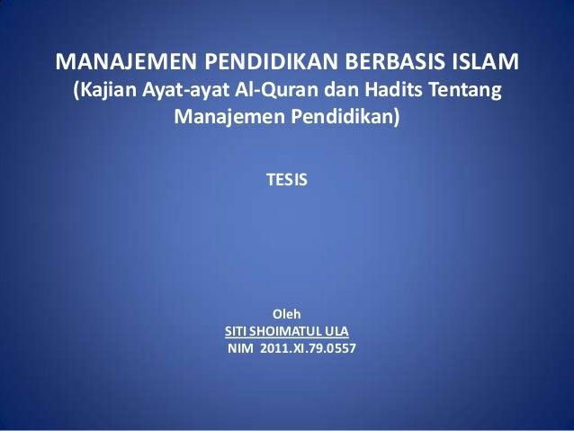 MANAJEMEN PENDIDIKAN BERBASIS ISLAM (Kajian Ayat-ayat Al-Quran dan Hadits Tentang Manajemen Pendidikan) TESIS Oleh SITI SH...