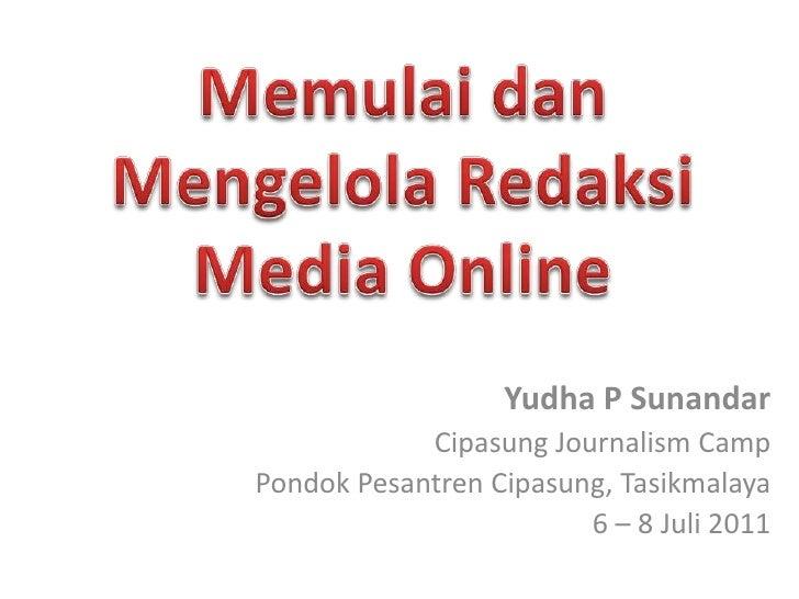 Memulai dan Mengelola Redaksi Media Online<br />Yudha P Sunandar<br />Cipasung Journalism Camp<br />Pondok Pesantren Cipas...