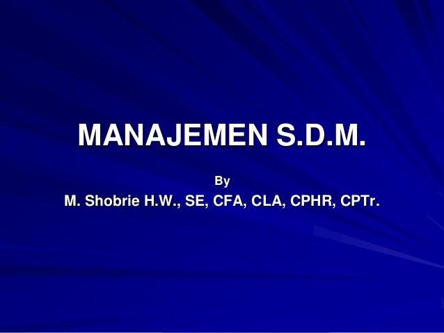 MANAJEMEN S.D.M.  By  M. Shobrie H.W., SE, CFA, CLA, CPHR, CPTr.