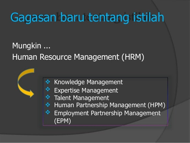           Gagasan baru tentang istilah  Mungkin ...  Human Resource Management (HRM)  Knowledge Management  Expertise...