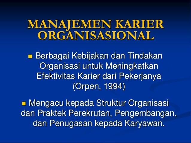 CIRI-CIRI KARIER ORGANISASIONAL  Sejauh mana Perekrutan yghanya dibatasi pada Pekerjaan-pekerjaan diTingkatbawah  Sejauh...