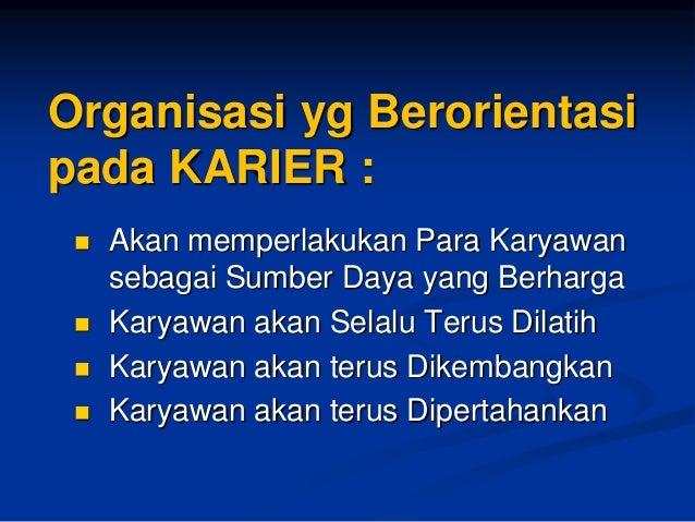 Kunci Penerapan Karier adalah Mobilitas &Kesempatan Karier InternalbagiParaKaryawannya  Desain Karier haruslah:  1.Logis...