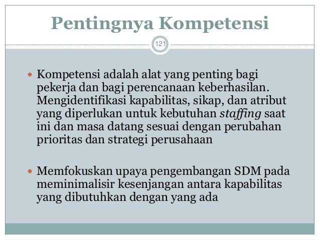 Tiga Komponen Kompetensi  122  Core (Inti)  Kompetensi yang penting untuk pencapaian strategi. Apa yang harus dimiliki un...