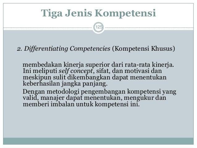 126  3. Strategic Competencies (Kompetensi Strategis)  meliputi kompetensi inti dari organisasi.  Cenderung memfokuskan pa...
