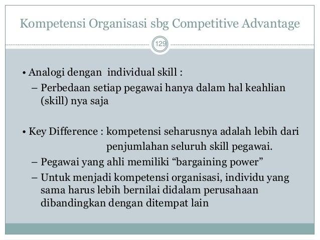 Strategy & Competitive Advantage  130  Competitive advantage adalah sesuatu yang membuat perusahaan memperoleh posisi di a...